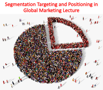 Segmentation Targeting and Positioning in Global Marketing Lecture