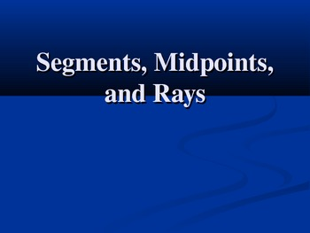 Segments, Midpoints, and Rays PowerPoint