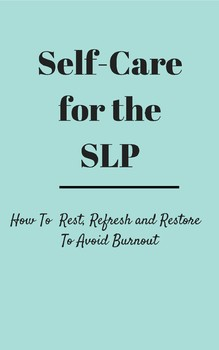Self Care For The SLP : How to Rest, Refresh, Restore To Avoid Burnout