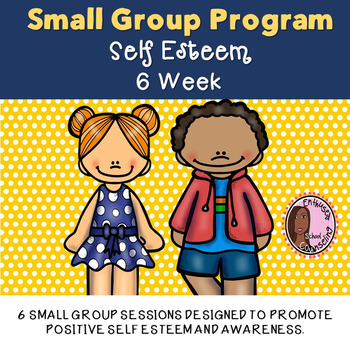 Self Esteem Group- 6 Weeks- Lesson Plans and Activities