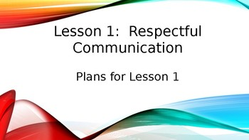 Lesson Plan 1 Developing emotional maturity ages 3-9 Respectful Communication