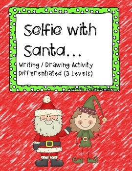 Selfie with Santa.. Differentiated Writing Prompt