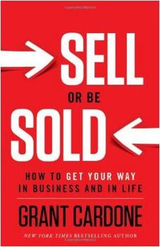 Sell or Be Sold How to Get Your Way in Business and in Life by Grant Cardone