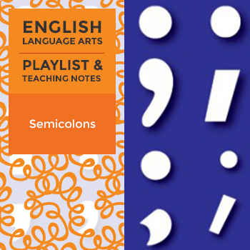 Semicolons – Playlist and Teaching Notes