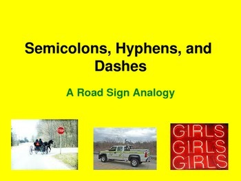 Semicolons, Hyphens, and Dashes