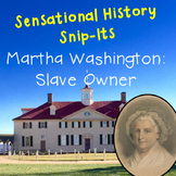 Martha Washington: Slave Owner - Sensational History Snip-