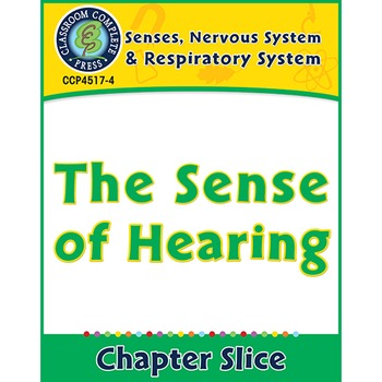 Senses, Nervous & Respiratory Systems: The Sense of Hearing Gr. 5-8