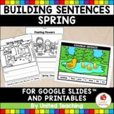 Sentence Building Spring (Google Slides™ and Worksheets)