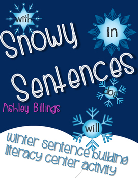 Sentence Building Winter Literacy Center: Snowy Sentences