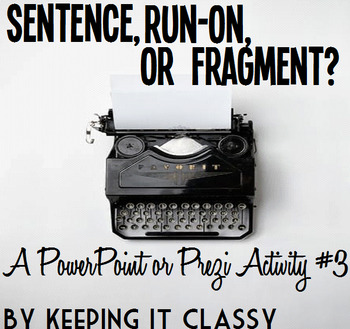 Sentence, Run-On, Or Fragment: A PowerPoint or Prezi Activity #3