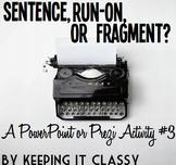 Sentence, Run-On, Or Fragment: A PowerPoint or Prezi Activity #3