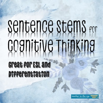 Sentence Stems for Cognitive Thinking-Grades 4-10/ESL/Differentiation {CCSS}