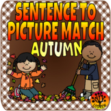 Sentence To Picture Match Literacy Center Autumn Fall Centers Reading