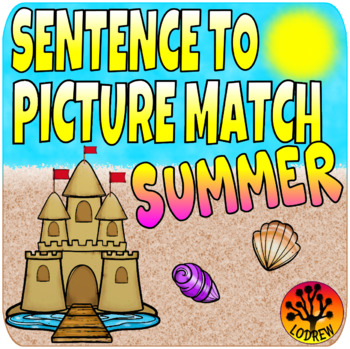Sentence To Picture Match Literacy Center Summer Centers End Of Year