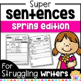 Sentence Writing for Spring and Sentence Structure Practice Differentiated