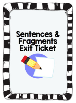 Sentences and Fragments Quick Practice / Exit Ticket