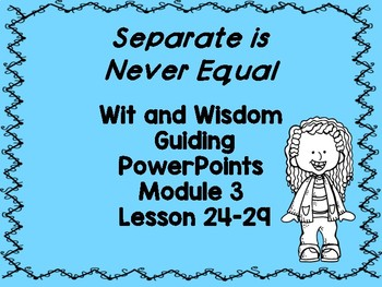 Separate is Never Equal Wit and Wisdom PowerPoints (Module 3 Lessons 24-29)