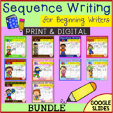 Sequence Writing for Beginning Writers Growing Bundle