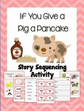 Sequencing Activity- If You Give a Pig a Pancake by Laura Numeroff