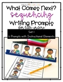 Sequencing Writing Prompts (First, Next, Then, Last) SET 1