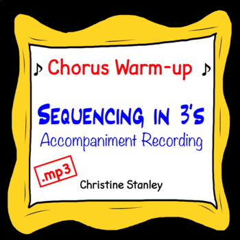 Chorus Warm-up Sequencing in 3's ♫ .mp3 Sing-a-long Accompaniment Trax