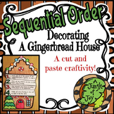 Sequential Order How to Build a Gingerbread House: A Cut and Paste Craftivity!