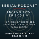 Serial Podcast Season 2: Episode 01 | CCSS Lesson Plans & Printable Worksheets