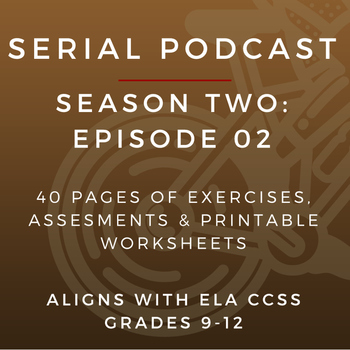 Serial Podcast Season 2: Episode 02 | CCSS Lesson Plans & Printable Worksheets