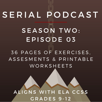 Serial Podcast Season 2: Episode 03 | CCSS Lesson Plans & Printable Worksheets