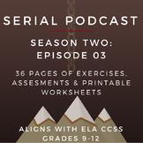Serial Podcast Season 2: Episode 03   CCSS Lesson Plans &