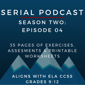 Serial Podcast Season 2: Episode 04   CCSS Lesson Plans & Printable Worksheets