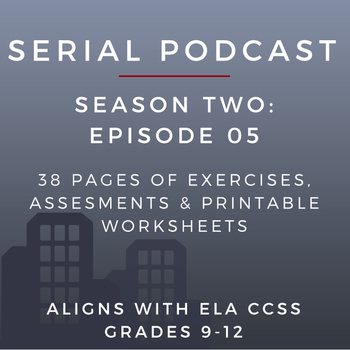 Serial Podcast Season 2: Episode 05 | CCSS Lesson Plans & Printable Worksheets