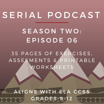 Serial Podcast Season 2: Episode 06 | CCSS Lesson Plans & Printable Worksheets