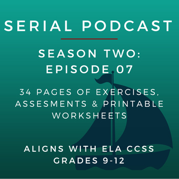 Serial Podcast Season 2: Episode 07 | CCSS Lesson Plans & Printable Worksheets
