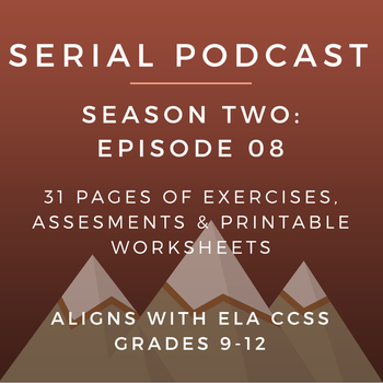 Serial Podcast Season 2: Episode 08   CCSS Lesson Plans & Printable Worksheets