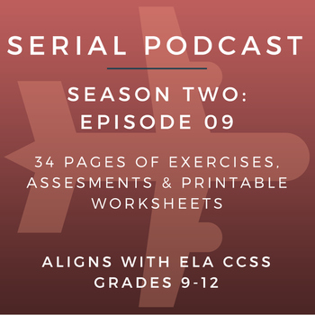 Serial Podcast Season 2: Episode 09 | CCSS Lesson Plans & Printable Worksheets
