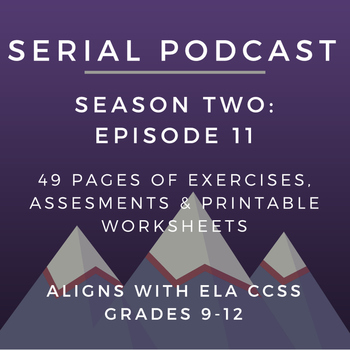 Serial Podcast Season 2: Episode 11 | CCSS Lesson Plans & Printable Worksheets