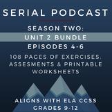 Serial Podcast Season 2: Unit 2 Bundle, Episodes 4-6 | Lesson Plans & Worksheets