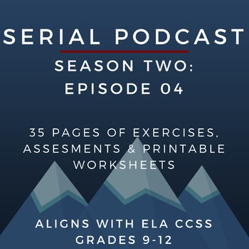 Serial Podcast Season 2: Unit 2 Bundle, Episodes 4-6 | Lesson Plans & Worksheets