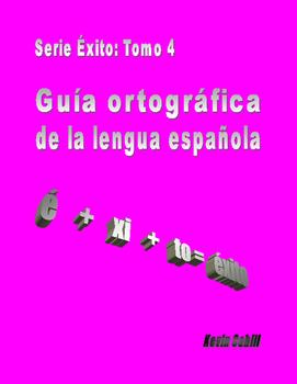 Serie Éxito: Complete Spanish spelling guide- Guía ortográfica - español