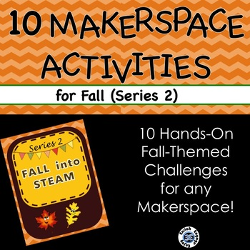 Series 2: EVEN MORE Fall Into STEAM! 10 STEM challenges for your makerspace