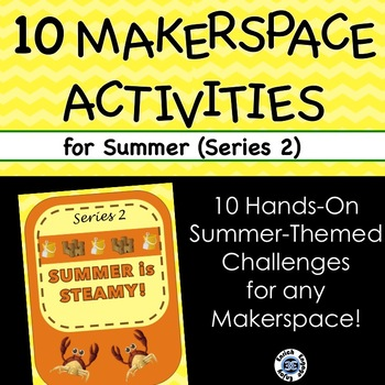 Series 2: EVEN MORE Summer is STEAM-y! 10 STEM challenges for your makerspace