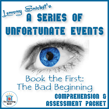 Series of Unfortunate Events Bad Beginning Comprehension and Assessment Bundle