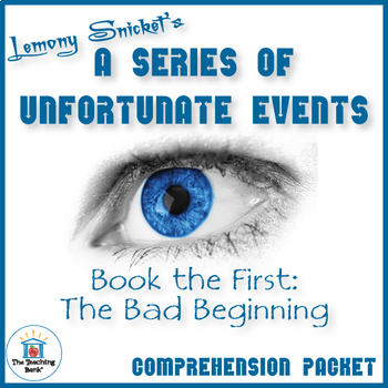 Series of Unfortunate Events: Bad Beginning Comprehension Packet