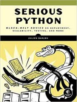 Serious Python Black-Belt Advice on Deployment, Scalability, Testing, and