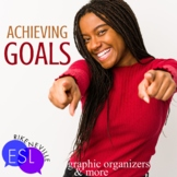 Achieving Goals in Class and in Life GRAPHIC ORGANIZERS fo