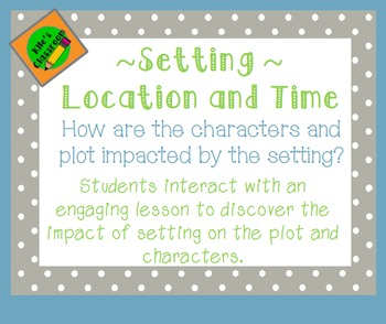 Setting- How Setting Impacts Plot and Characters- PowerPoint and Activities