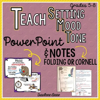 SETTING, MOOD, AND TONE POWER-POINT, INTERACTIVE & CORNELL NOTES