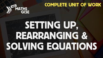 Setting Up, Rearranging & Solving Equations - Complete Unit of Work