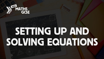 Setting Up & Solving Equations - Complete Lesson